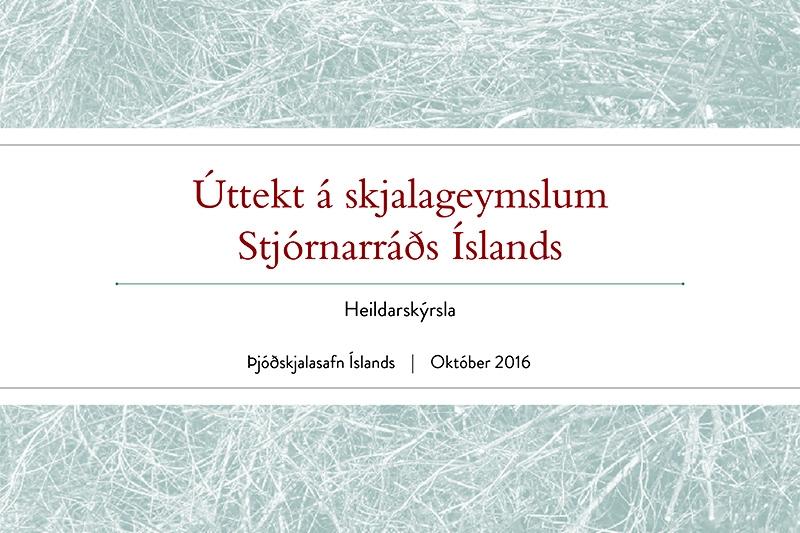 Úttekt á skjalageymslum Stjórnarráðs Íslands. Heildarskýrsla